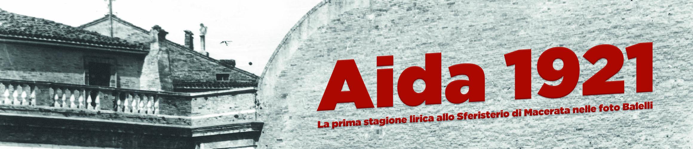 AIDA 1921  LA PRIMA STAGIONE LIRICA   ALLO SFERISTERIO DI MACERATA NELLE FOTO BALELLI