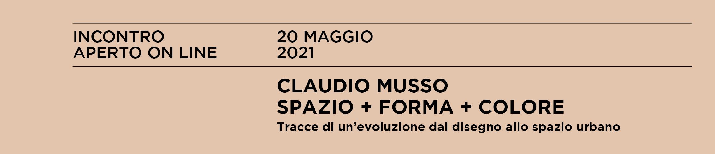 CLAUDIO MUSSO. SPAZIO + FORMA + COLORE Tracce di un'evoluzione dal disegno allo spazio urbano in dialogo con Andrea Chiesi